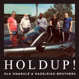Ola Onabulé & Hazelrigg Brothers - HOLDUP! - Cover Image